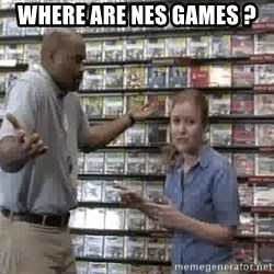 Clueless Gamestop Employee - where are nes games ?