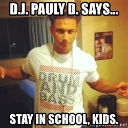Drum And Bass Guy - d.j. pauly d. says... stay in school, kids.