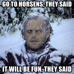 Frozen Jack - go to horsens, they said it will be fun, they said