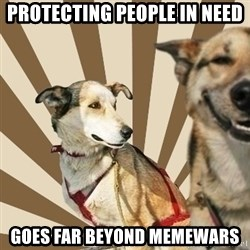 Stoner dogs concerned friend - pROTECTING pEOPLE IN nEED gOES fAR BEYOND MEMEWARS