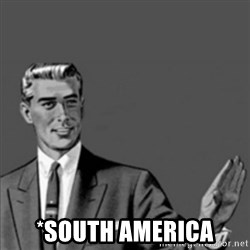 Correction Guy - *south america