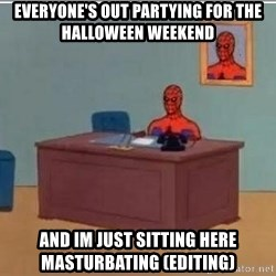 Spidermandesk - Everyone's out partying for the halloween weekend And im just sitting here masturbating (editing)