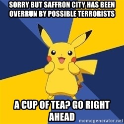 Pokemon Logic  - sorry but saffron city has been overrun by possible terrorists a cup of tea? go right ahead