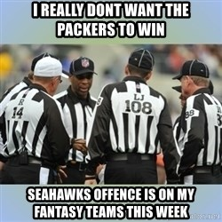 NFL Ref Meeting - I REALLY DONT WANT THE PACKERS TO WIN SEAHAWKS OFFENCE IS ON MY FANTASY TEAMS THIS WEEK