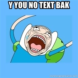 Finn from adventure time - Y YOU NO TEXT BAK