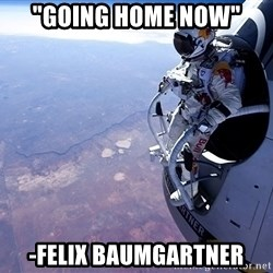 "felix baumgartner - ""going home Now"" -Felix Baumgartner"