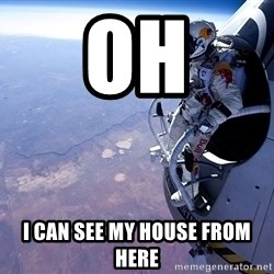 felix baumgartner - Oh i can see my house from here