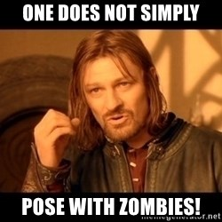 Lord Of The Rings Boromir One Does Not Simply Mordor - one does not simply pose with zombies!