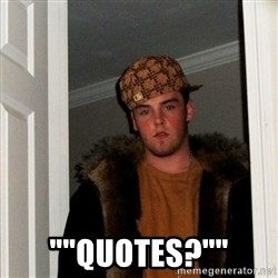 "Scumbag Steve - """"quotes?"""""
