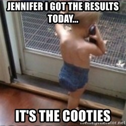 Baby on Phone - Jennifer I got the results today... It's the cooties