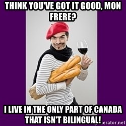 stereotypical french man - think you've got it good, mon frere? i live in the only part of Canada that isn't bilingual!