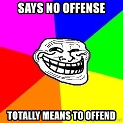 Trollface - says no offense totally means to offend
