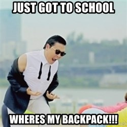 Gangnam Style - just got to school wheres my backpack!!!