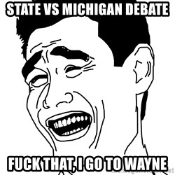 Fuck That Shit - state vs michigan debate FUCK THAT, I GO TO WAYNE