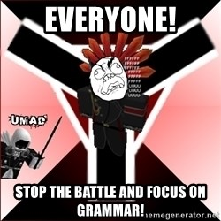 Butthurt Vaktus - EVERYONE! STOP THE BATTLE AND FOCUS ON GRAMMAR!