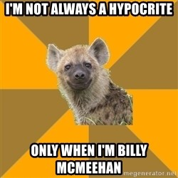 Hypocrite Hyena - I'm not always a hypocrite Only when I'm Billy McMeehan