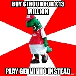 Arsenal Dinosaur - BUY GIROUD FOR £13 MILLION PLAY GERVINHO INSTEAD