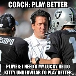 Knapped  - COACH: PLAY BETTER PLAYER: I NEED A MY LUCKY HELLO KITTY UNDERWEAR TO PLAY BETTER