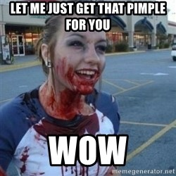 Scary Nympho - Let me just get that pimple for you Wow