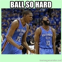 durant harden - BALL SO HARD