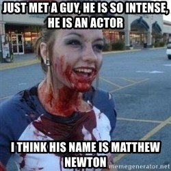 Scary Nympho - Just met a guy, he is so intense, he is an actor  I think his name is matthew newton