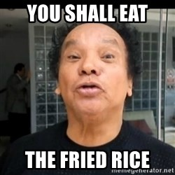 melcochita - YOU SHALL EAT  THE FRIED RICE