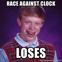 Bad Luck Brian - race against clock loses