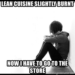 First World Problems - lean cuisine slightly burnt now i have to go to the store