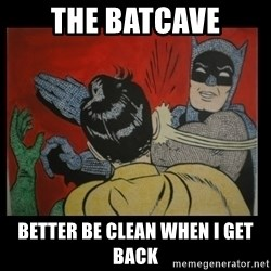 Batman Slappp - the batcave better be clean when i get back