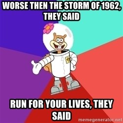 Sandy Spongebob - worse then the storm of 1962, they said Run for your lives, they said