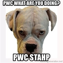 stahp guise - PWC what are you doing? pwc stahp
