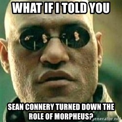 What If I Told You - WHAT IF I TOLD YOU SEAN CONNERY TURNED DOWN THE ROLE OF MORPHEUS?