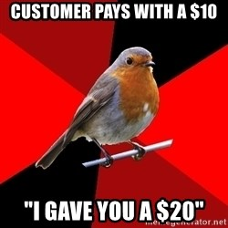 """Retail Robin - customer pays with a $10 """"I gave you a $20"""""""