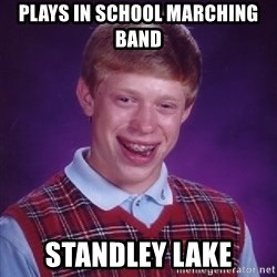 Bad Luck Brian - plays in school marching band standley lake