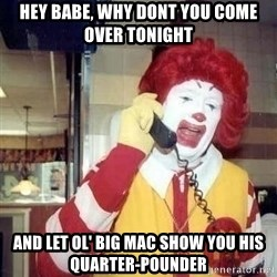 Ronald Mcdonald Call - hey babe, why dont you come over tonight and let ol' big mac show you his quarter-pounder