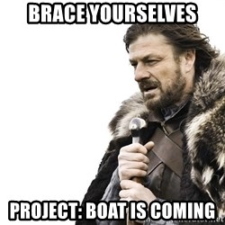 Winter is Coming - brace yourselves project: boat is coming