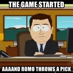 south park aand it's gone - the game started aaaand romo throws a pick