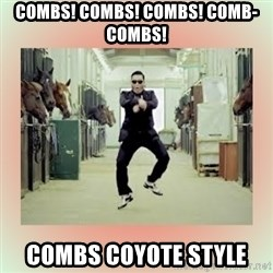 psy gangnam style meme - Combs! Combs! CombS! Comb-combs! Combs coyote style