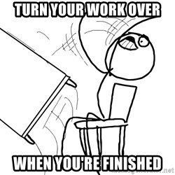 Desk Flip Rage Guy - Turn your work over When you're finIshed