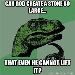 Philosoraptor - Can god create a stone so large... that even he cannot lift it?