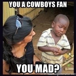 Skeptical third-world kid - You a cowboys fan you mad?