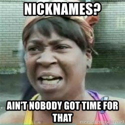 Sweet Brown Meme - nicknames? ain't nobody got time for that