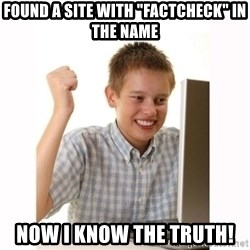 """Computer kid - FOUND A SITE WITH """"FACTCHECK"""" IN THE NAME NOW I KNOW THE TRUTH!"""