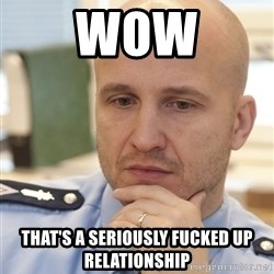 riepottelujuttu - WOW THAT'S A SERIOUSLY FUCKED UP RELATIONSHIP