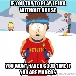 South Park Ski Teacher - if you try to play le jka without abuse you wont have a good time if you are marcos