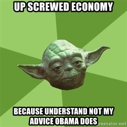 Advice Yoda Gives - up screwed economy because understand not my advice obama does
