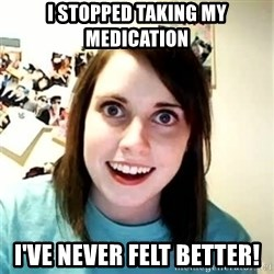 Overly Attached Girlfriend 2 - i stopped taking my medication i've never felt better!