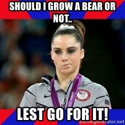 Mckayla Maroney Does Not Approve - SHOULD I GROW A BEAR OR NOT.. LEST GO FOR IT!