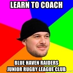 King Kool Savas - Learn to Coach Blue Haven Raiders             Junior Rugby League Club