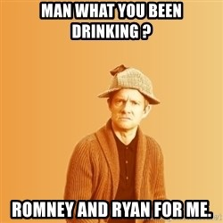 TIPICAL ABSURD - MAN WHAT YOU BEEN DRINKING ? ROMNEY AND RYAN FOR ME.